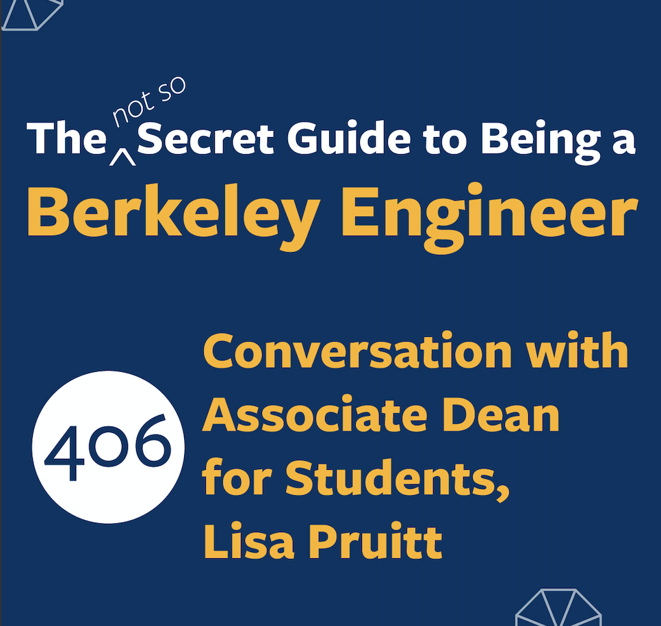 The (Not So) Secret Guide to Being a Berkeley Engineer, Episode 406: Conversation with associate dean for students, Lisa Pruitt
