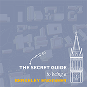 The (Not So) Secret Guide to Being a Berkeley Engineer